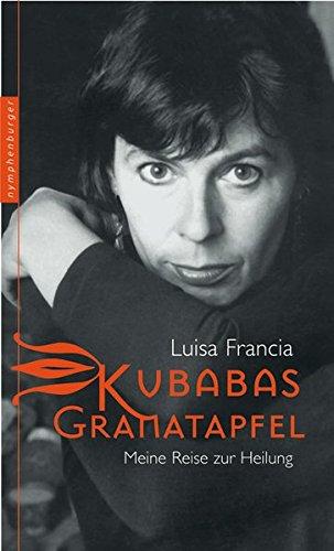 Luisa Francia - Kubabas Granatapfel - Meine Reise zur Heilung