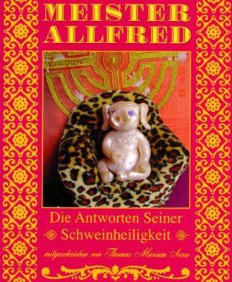 Meister Alfred - Die Antworten seiner Schweinheiligkeit