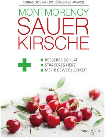 Montmorency Sauerkirsche Das Buch von Tobias Duven & Dr. Jürgen Schwarzl