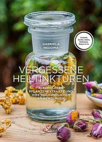 Buch-Tipp: Vergessene Heiltinkturen: Alkoholfreie Pflanzenextrakte und ihre heilkundlichen Anwendungen