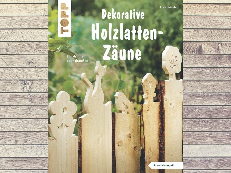 Buch-Tipp: Dekorative Holzlatten-Zäune